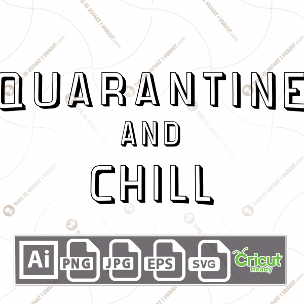 Quarantine and Chill Text - Print n Cut Hi-Quality Vector Bundle - Ai, Svg, Jpg, Png, Eps - Cricut Ready