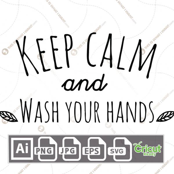 Keep Calm and Wash your Hands Text - Print n Cut Hi-Quality Vector Bundle - Ai, Svg, Jpg, Png, Eps - Cricut Ready